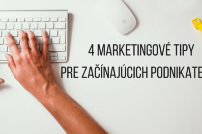 4 marketingové tipy pre začínajúcich podnikateľov