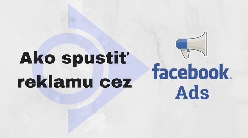 Ako spustiť reklamu cez Facebook Ads?