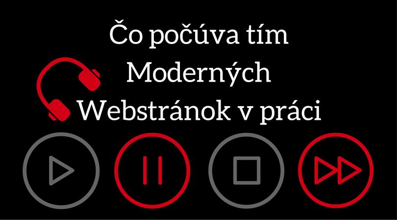 Čo počúva tím Moderných Webstránok v práci