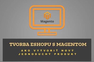 Tvorba eshopu s Magentom – Ako vytvoriť nový jednoduchý produkt