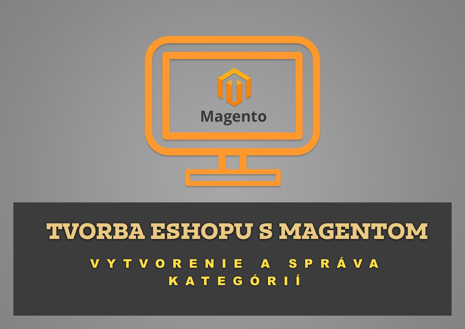 Tvorba eshopu s Magentom – Vytvorenie a správa kategórií