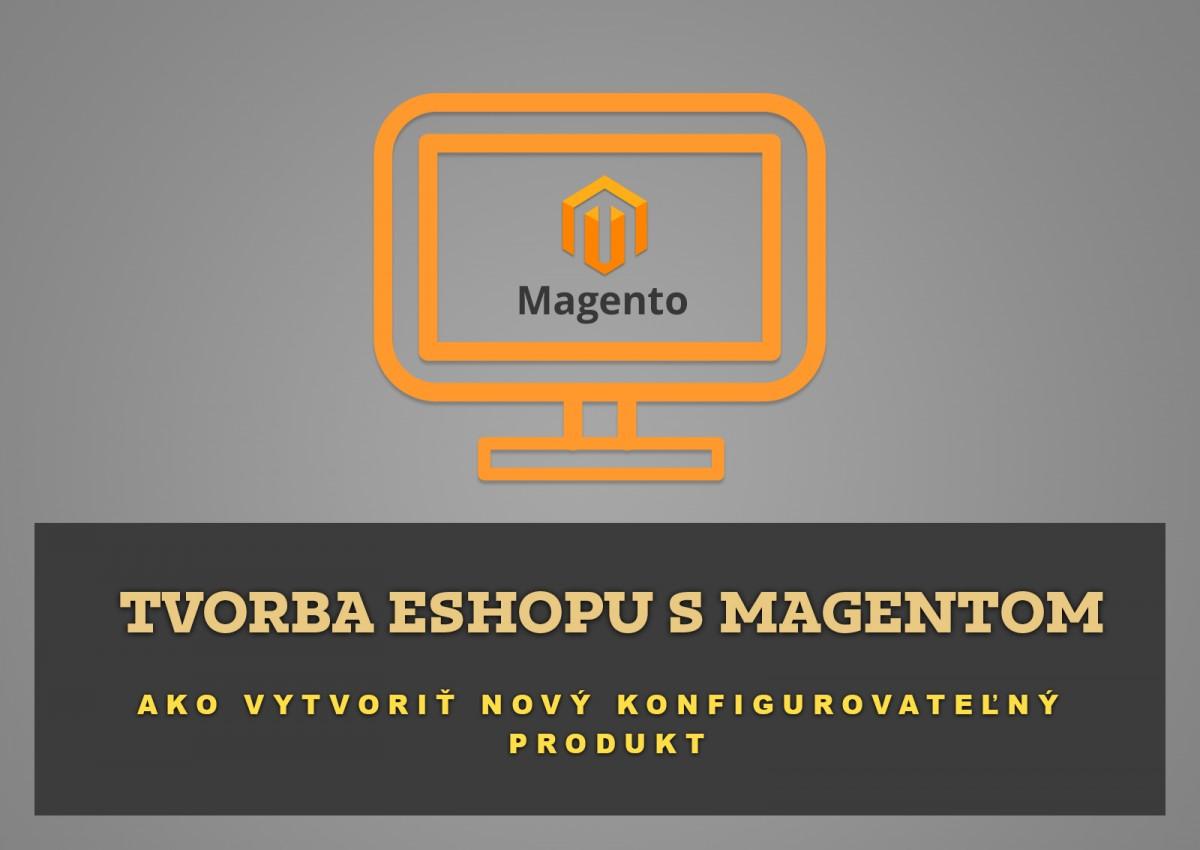 Tvorba eshopu s Magentom – Ako vytvoriť nový konfigurovateľný produkt