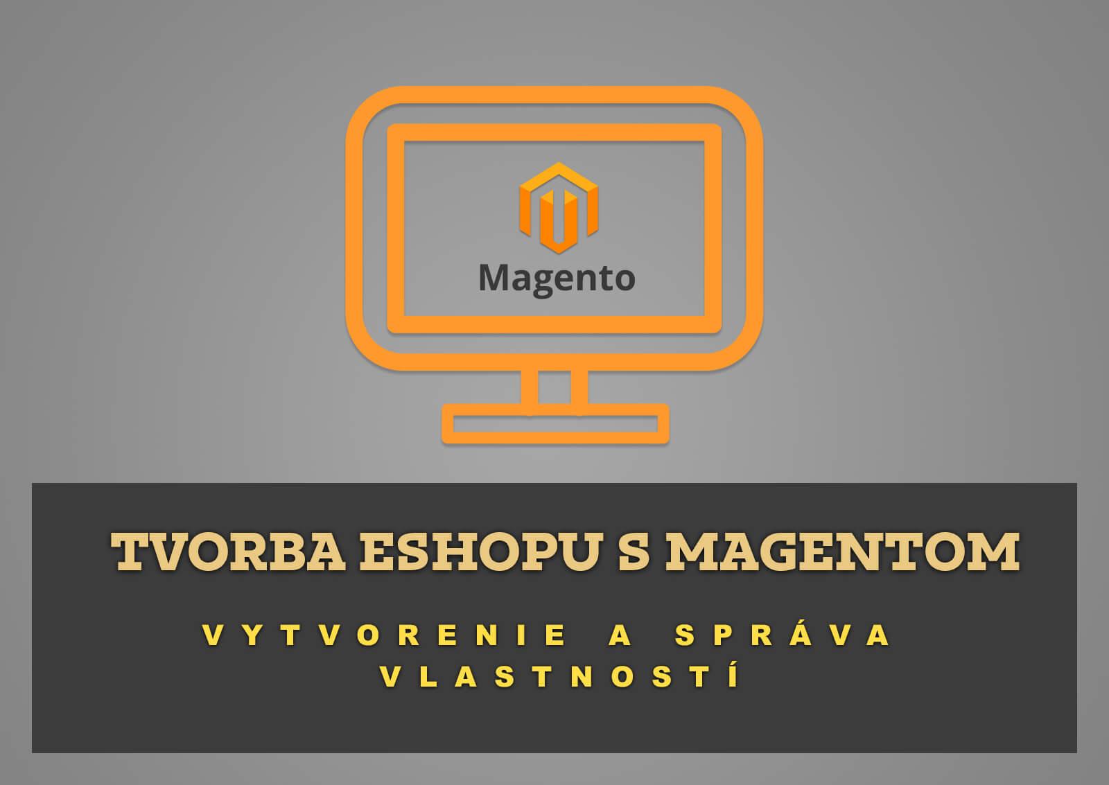 Tvorba eshopu s Magentom – Vytvorenie a správa vlastností